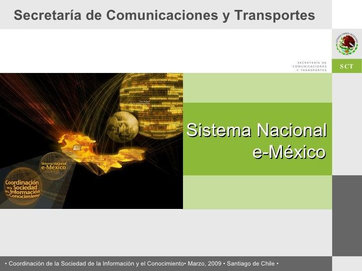 Secretaría de Comunicaciones y Transportes Sistema Nacional  e-México •  Coordinación de la Sociedad de la Información y e...