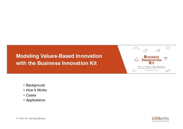 Modeling Values-Based Innovation with the Business Innovation Kit • . §  Background §  How It Works §  Cases §  Applicatio...