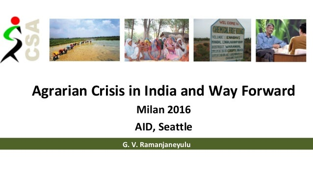 Agrarian Crisis in India and Way Forward Milan 2016 AID, Seattle G. V. Ramanjaneyulu