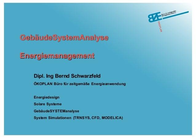 GebäudeSystemAnalyse Energiemanagement Dipl. Ing Bernd Schwarzfeld ÖKOPLAN Büro für zeitgemäße Energieanwendung Energiedes...