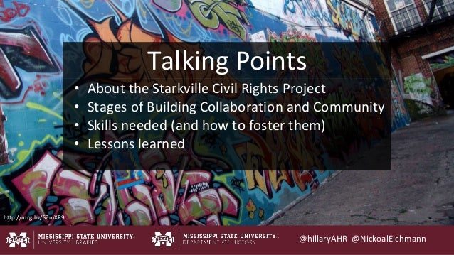 @hillaryAHR @NickoalEichmann Talking Points • About the Starkville Civil Rights Project • Stages of Building Collaboration...