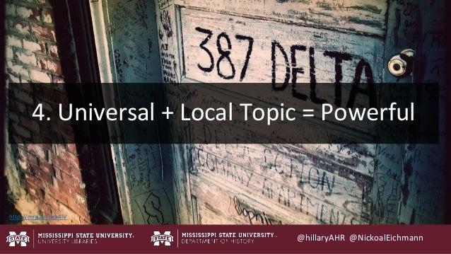 @hillaryAHR @NickoalEichmann http://mrg.bz/dxb4lV 4. Universal + Local Topic = Powerful