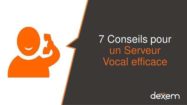 7 Conseils pour un Serveur Vocal efficace
