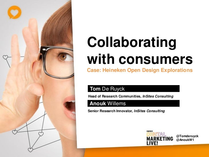 Collaboratingwith consumersCase: Heineken Open Design Explorations Tom De RuyckHead of Research Communities, InSites Consu...