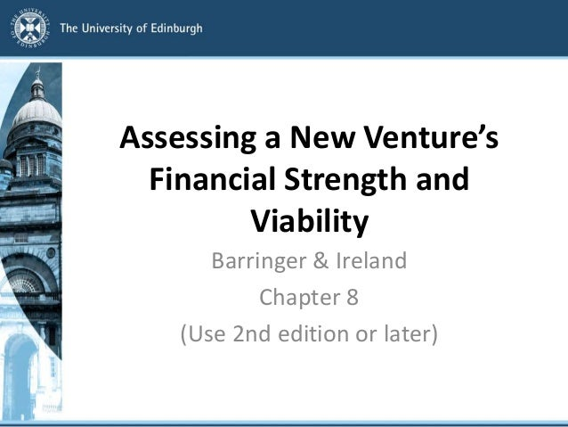 Assessing a New Venture's Financial Strength and Viability Barringer & Ireland Chapter 8 (Use 2nd edition or later)