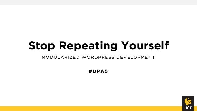 Stop Repeating Yourself MODULARIZED WORDPRESS DEVELOPMENT #DPA5