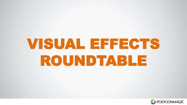 VISUAL EFFECTS ROUNDTABLE