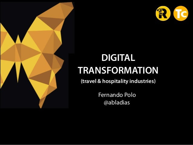 DIGITAL  TRANSFORMATION (travel & hospitality industries) Fernando Polo  @abladias