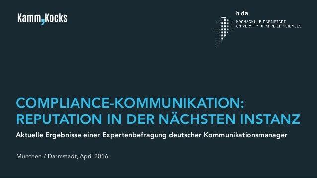 Seite 1 COMPLIANCE-KOMMUNIKATION: REPUTATION IN DER NÄCHSTEN INSTANZ München / Darmstadt, April 2016 Aktuelle Ergebnisse e...