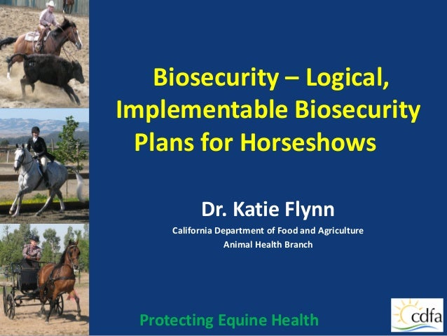 Protecting Equine Health Biosecurity – Logical, Implementable Biosecurity Plans for Horseshows Dr. Katie Flynn California ...
