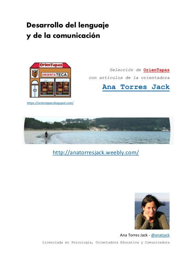 Desarrollo del lenguaje y de la comunicación Selección de OrienTapas con artículos de la orientadora Ana Torres Jack http:...