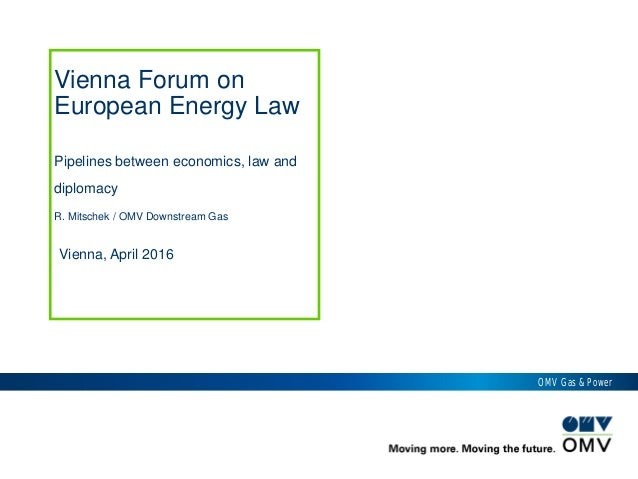 OMV Gas & Power Vienna, April 2016 Vienna Forum on European Energy Law Pipelines between economics, law and diplomacy R. M...