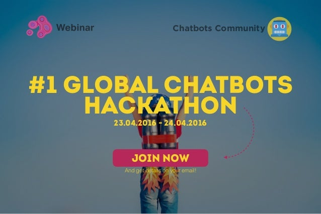 #1 Global Chatbots HackAthon Chatbots Community 23.04.2016 - 24.04.2016 JOIN NOW And get details on your email!