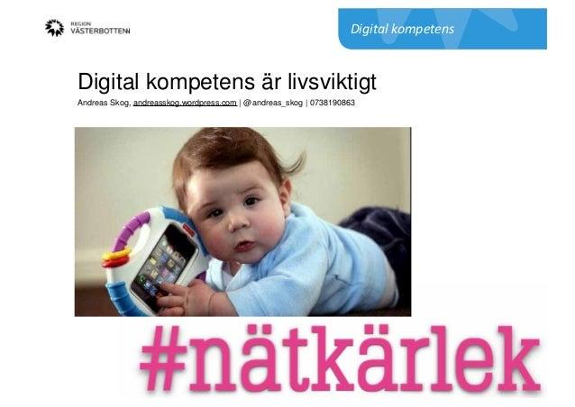 Digital kompetens är livsviktigt Andreas Skog, andreasskog.wordpress.com | @andreas_skog | 0738190863