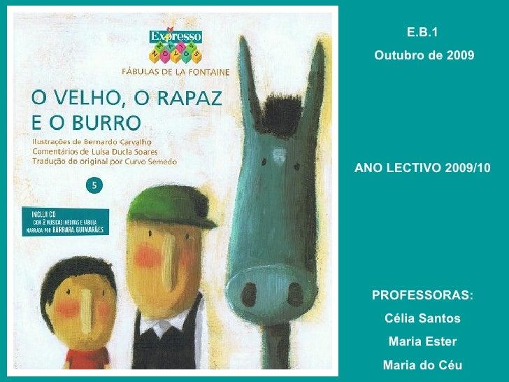 E.B.1 Outubro de 2009 ANO LECTIVO 2009/10 PROFESSORAS: Célia Santos Maria Ester Maria do Céu