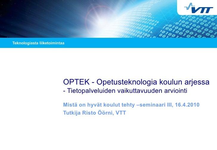 OPTEK - Opetusteknologia koulun arjessa - Tietopalveluiden vaikuttavuuden arviointi  Mistä on hyvät koulut tehty –seminaar...