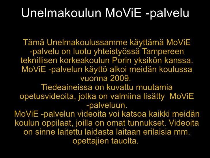 Unelmakoulun MoViE -palvelu    Tämä Unelmakoulussamme käyttämä MoViE     -palvelu on luotu yhteistyössä Tampereen  teknill...