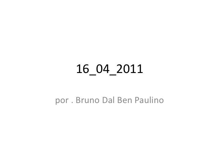16_04_2011por . Bruno Dal Ben Paulino