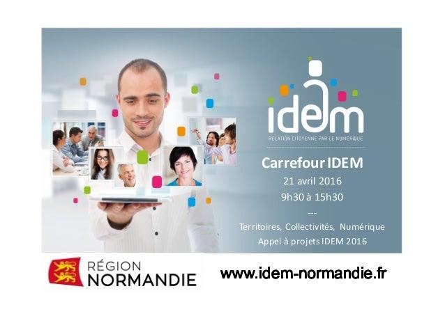 CarrefourIDEM 21avril2016 9h30à15h30 --- Territoires,Collectivités, Numérique AppelàprojetsIDEM2016