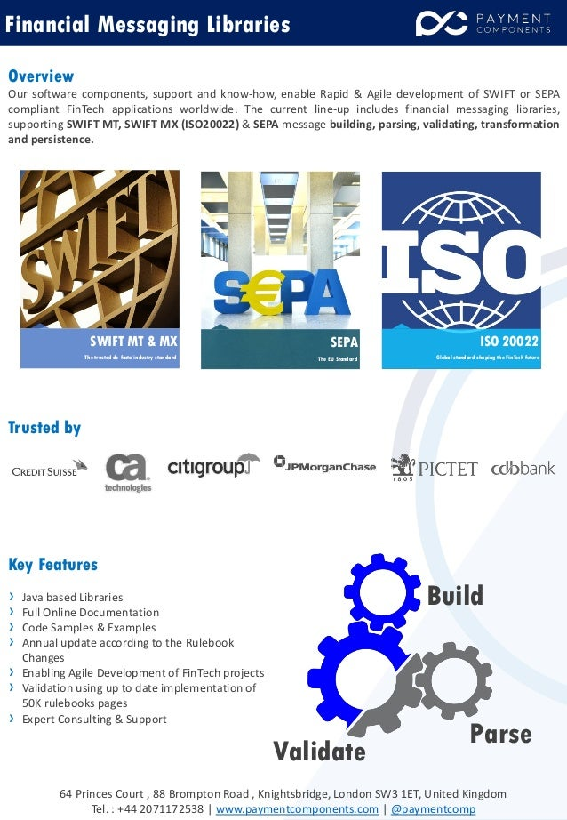 Overview Our software components, support and know-how, enable Rapid & Agile development of SWIFT or SEPA compliant FinTec...