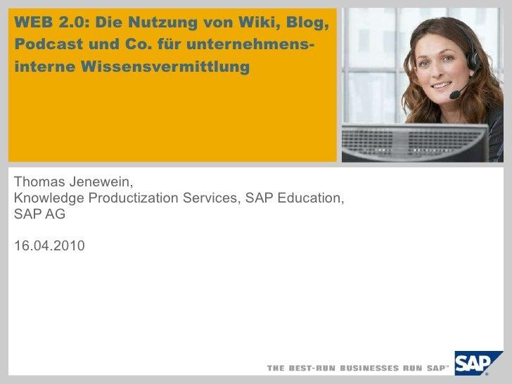 WEB 2.0: Die Nutzung von Wiki, Blog, Podcast und Co. für unternehmens-interne Wissensvermittlung  Thomas Jenewein, Knowled...