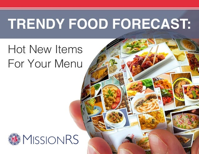 MISSIONRS Hot New Items For Your Menu TRENDY FOOD FORECAST: