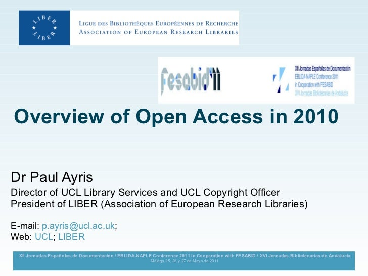 Overview of Open Access in 2010   Dr Paul Ayris  Director of UCL Library Services and UCL Copyright Officer President of L...