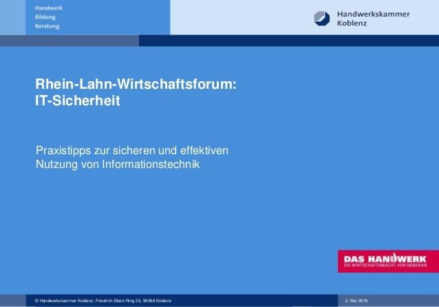 © Handwerkskammer Koblenz, Friedrich-Ebert-Ring 33, 56068 Koblenz 2. Mai 2016 Rhein-Lahn-Wirtschaftsforum: IT-Sicherheit P...