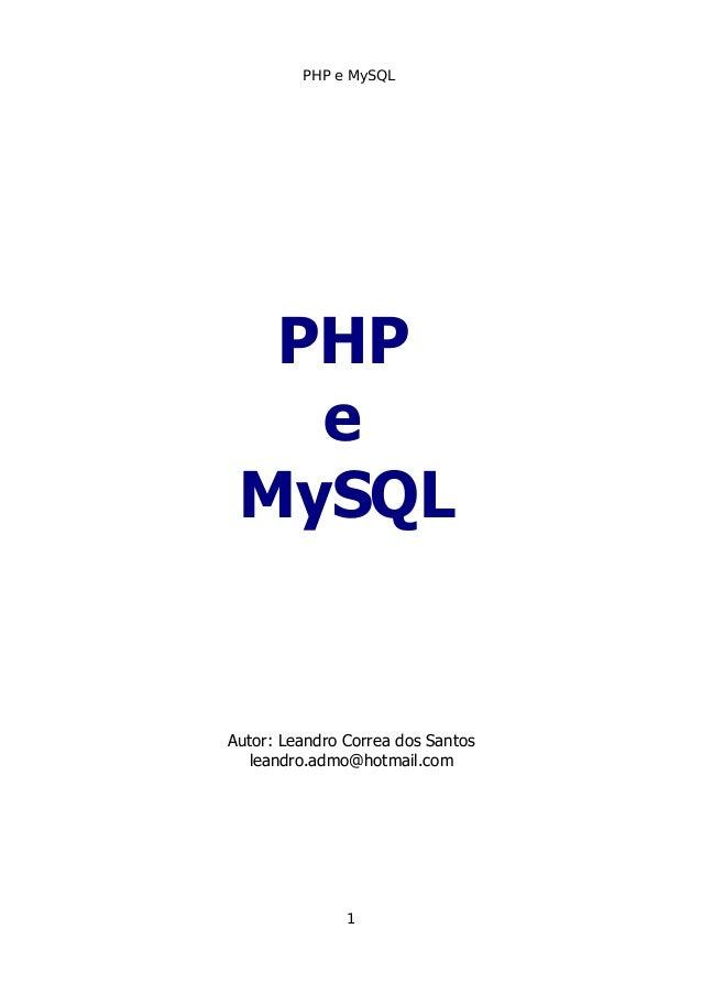PHP e MySQL PHP e MySQL Autor: Leandro Correa dos Santos leandro.admo@hotmail.com 1