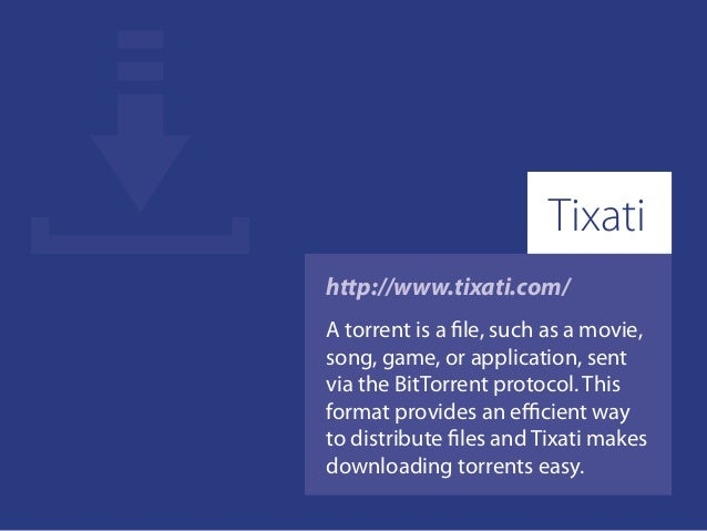 http://www.tixati.com/ A torrent is a file, such as a movie, song, game, or application, sent via the BitTorrent protocol....