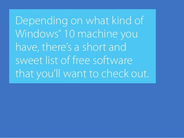 Depending on what kind of Windows® 10 machine you have, there's a short and sweet list of free software that you'll want t...