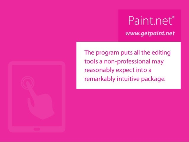 Paint.net® www.getpaint.net The program puts all the editing tools a non-professional may reasonably expect into a remarka...