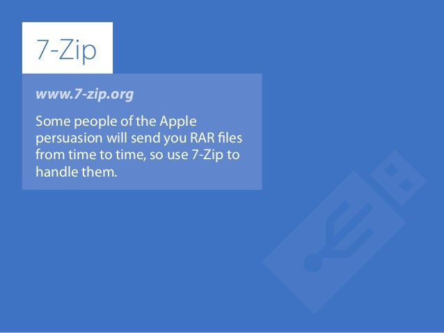 www.7-zip.org Some people of the Apple persuasion will send you RAR files from time to time, so use 7-Zip to handle them. ...