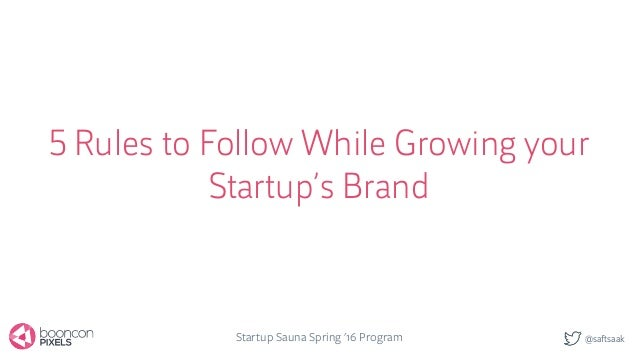 @saftsaak 5 Rules to Follow While Growing your Startup's Brand Startup Sauna Spring '16 Program