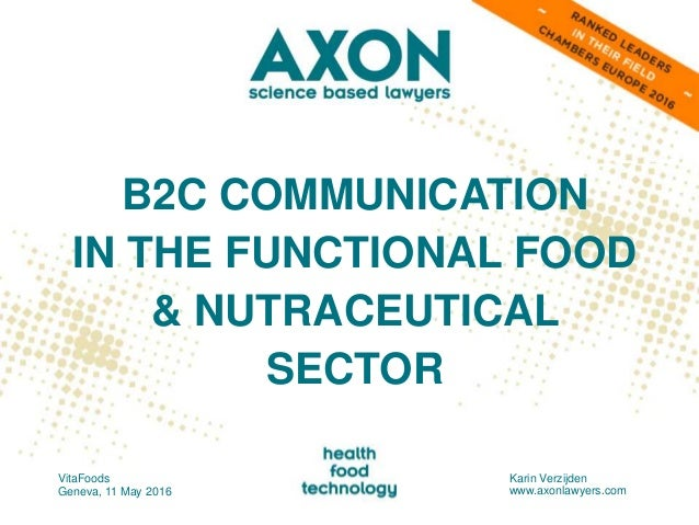 B2C COMMUNICATION IN THE FUNCTIONAL FOOD & NUTRACEUTICAL SECTOR VitaFoods Geneva, 11 May 2016 Karin Verzijden www.axonlawy...