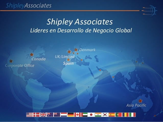Spain Shipley Associates Lideres en Desarrollo de Negocio Global