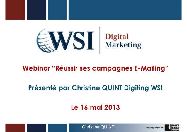 """Webinar """"Réussir ses campagnes E-Mailing""""Présenté par Christine QUINT Digiting WSILe 16 mai 2013Christine QUINT 1"""