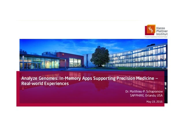 Analyze Genomes: In-Memory Apps Supporting Precision Medicine -- Real-world Experiences Dr. Matthieu-P. Schapranow SAPPHIR...