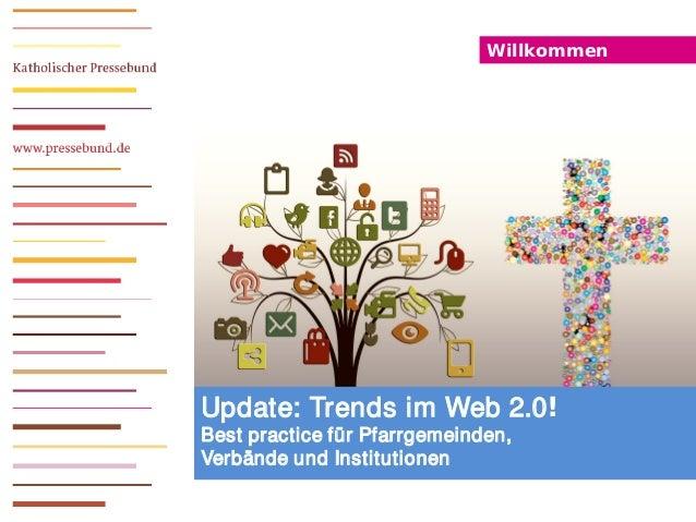 Willkommen Update: Trends im Web 2.0! Best practice für Pfarrgemeinden, Verbände und Institutionen