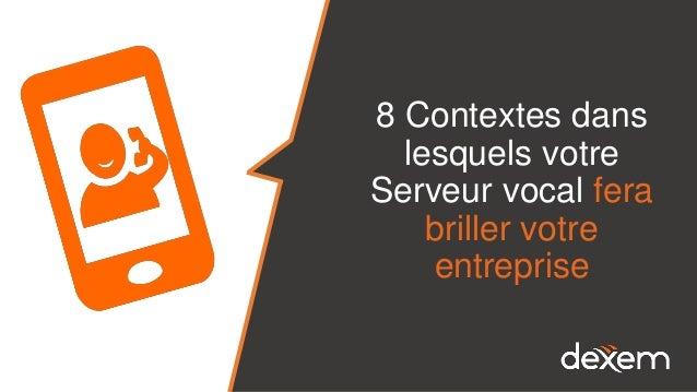 8 Contextes dans lesquels votre Serveur vocal fera briller votre entreprise