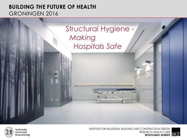 INSTITUTE FOR INDUSTRIAL BUILDING AND CONSTRUCTION DESIGN RESEARCH HEALTH CARE WOLFGANG SUNDER Structural Hygiene - Making...