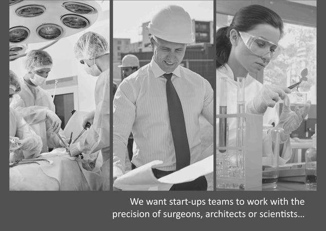 Wewantstart-upsteamstoworkwiththe precisionofsurgeons,architectsorscien�sts…