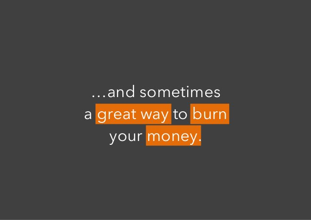 …and sometimes a great way to burn your money.