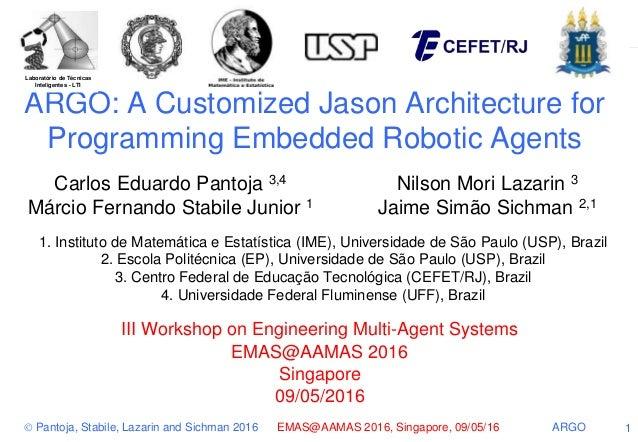  Pantoja, Stabile, Lazarin and Sichman 2016 EMAS@AAMAS 2016, Singapore, 09/05/16 ARGO 1 ARGO: A Customized Jason Architec...