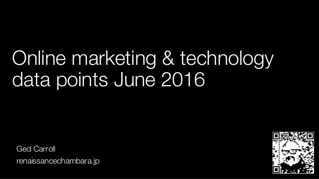 Online marketing & technology data points June 2016 Ged Carroll renaissancechambara.jp