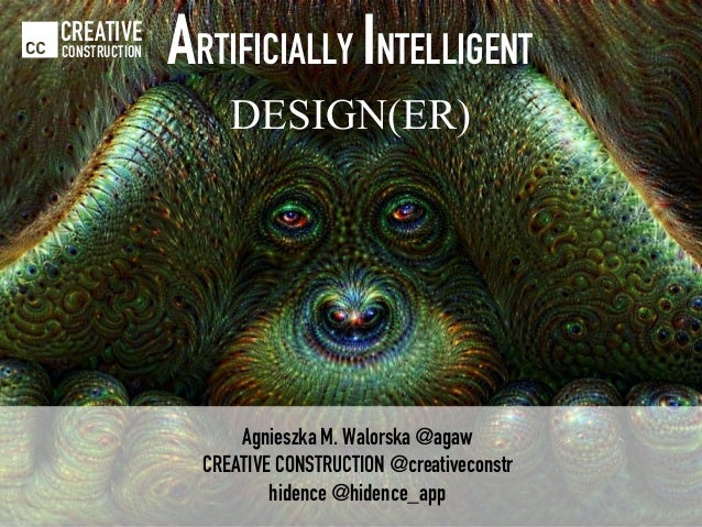 Agnieszka M. Walorska @agaw CREATIVE CONSTRUCTION @creativeconstr hidence @hidence_app CREATIVE CONSTRUCTION ARTIFICIALLY ...