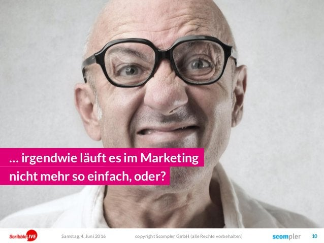 copyright Scompler GmbH (alle Rechte vorbehalten) 10 … irgendwie läuft es im Marketing nicht mehr so einfach, oder? Samsta...