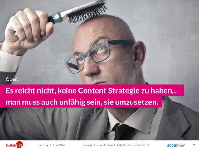 copyright Scompler GmbH (alle Rechte vorbehalten) 2 Es reicht nicht, keine Content Strategie zu haben… man muss auch unfäh...