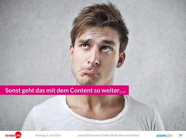 Sonst geht das mit dem Content so weiter…. copyright Scompler GmbH (alle Rechte vorbehalten) 20Samstag, 4. Juni 2016