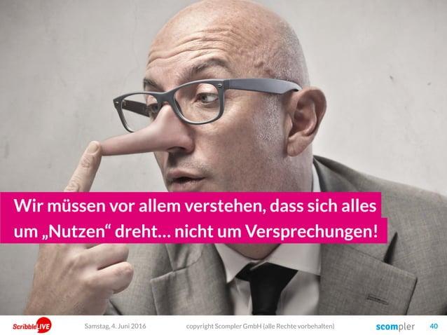 copyright Scompler GmbH (alle Rechte vorbehalten) 40 Wir müssen vor allem verstehen, dass sich alles Samstag, 4. Juni 2016...
